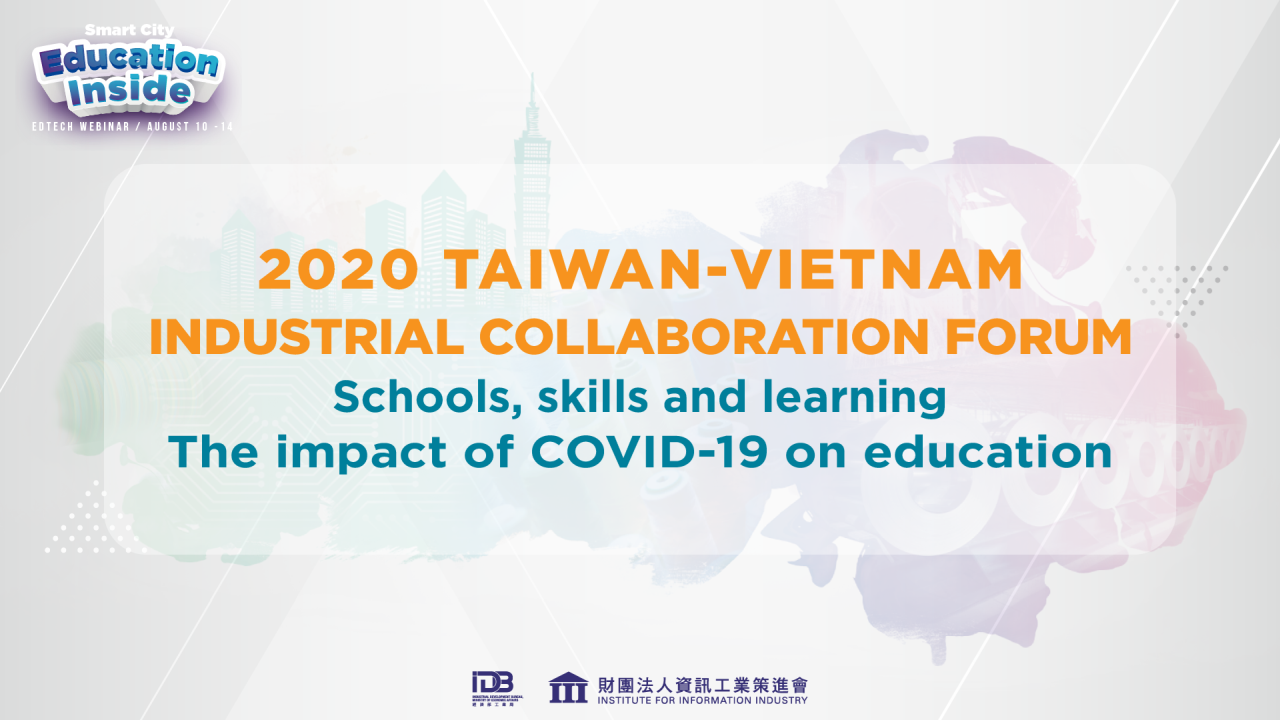 2020 TAIWAN-VIETNAM INDUSTRIAL COLLABORATION FORUM Schools, skills and learning: The impact of COVID-19 on education