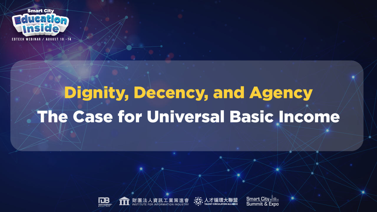 2020 Smart City Online Education Inside Dignity, Decency, and Agency: The Case for Universal Basic Income